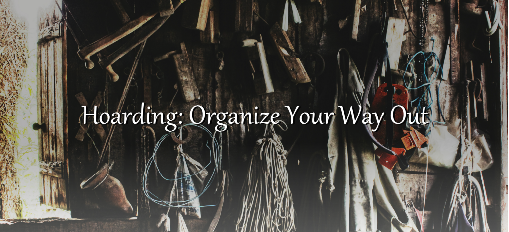 Hoarding: Organize Your Way Out